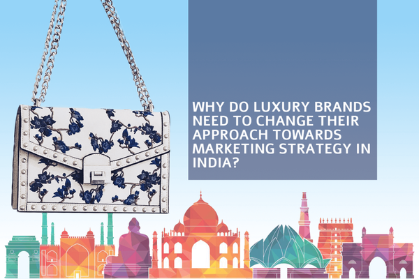 Why do luxury brands need to change their approach towards  marketing strategy in India?