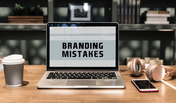 Branding mistakes that can take your Brand downhill
